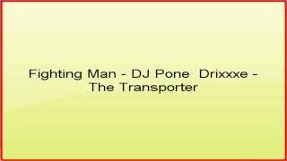 Fighting Man - DJ Pone  Drixxxe - The Transporter