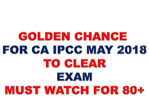 CLEAR CA IPCC EXAM IPCC MAY 2018 GOLDEN CHNACE MUST WATCH TILL END