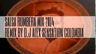 SALSA RUMBERA MIX 2014 REMIX BY D.J ALEX SENSATION COLOMBIA