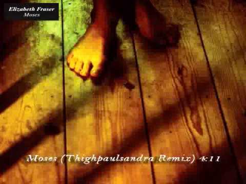 Elizabeth Fraser - Moses (Thighpaulsandra Remix)