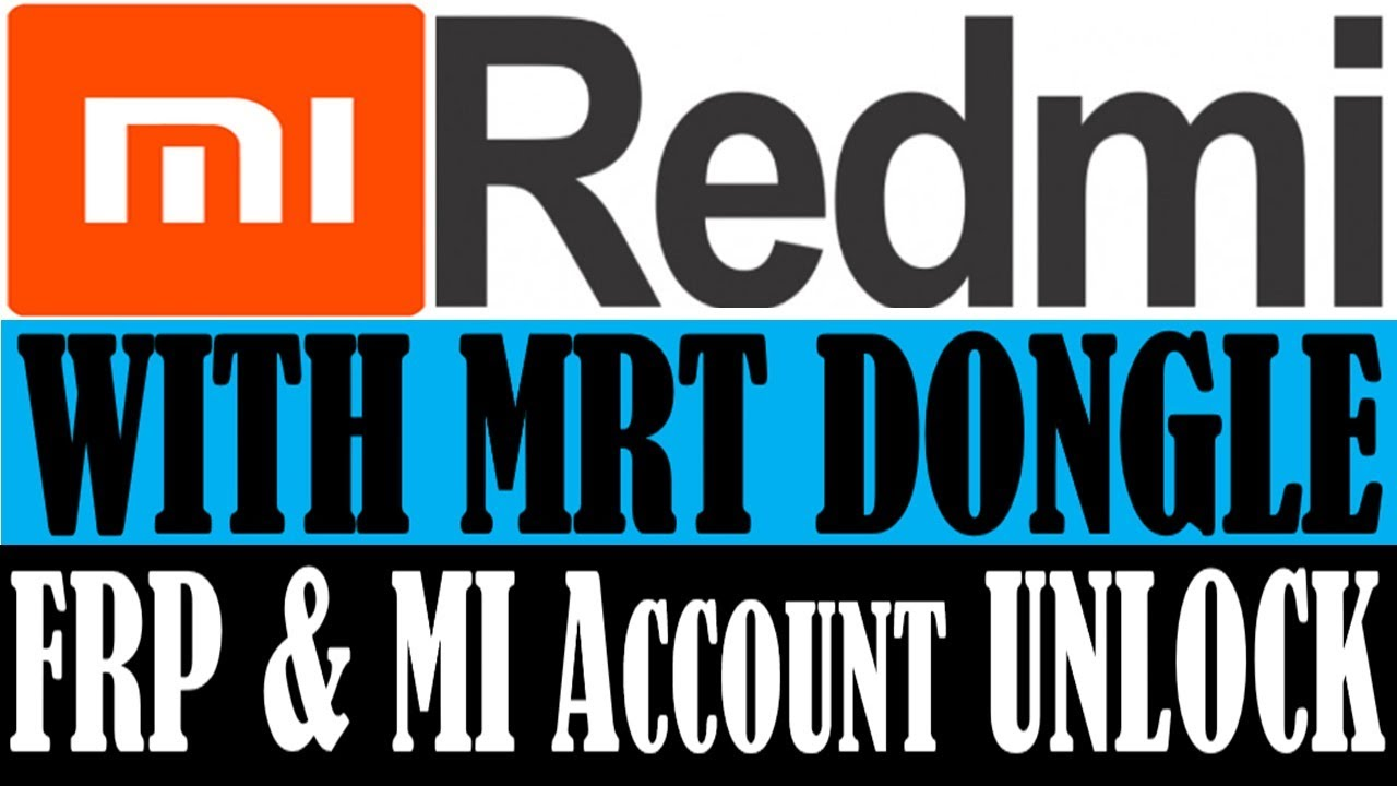 REDMI 5 FRP & MI ACCOUNT UNLOCK WITH ONE CLICK BY MRT DONGLE