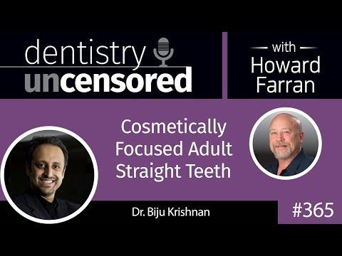 365 Cosmetically Focused Adult Straight Teeth with Biju Krishnan : Dentistry Uncensored
