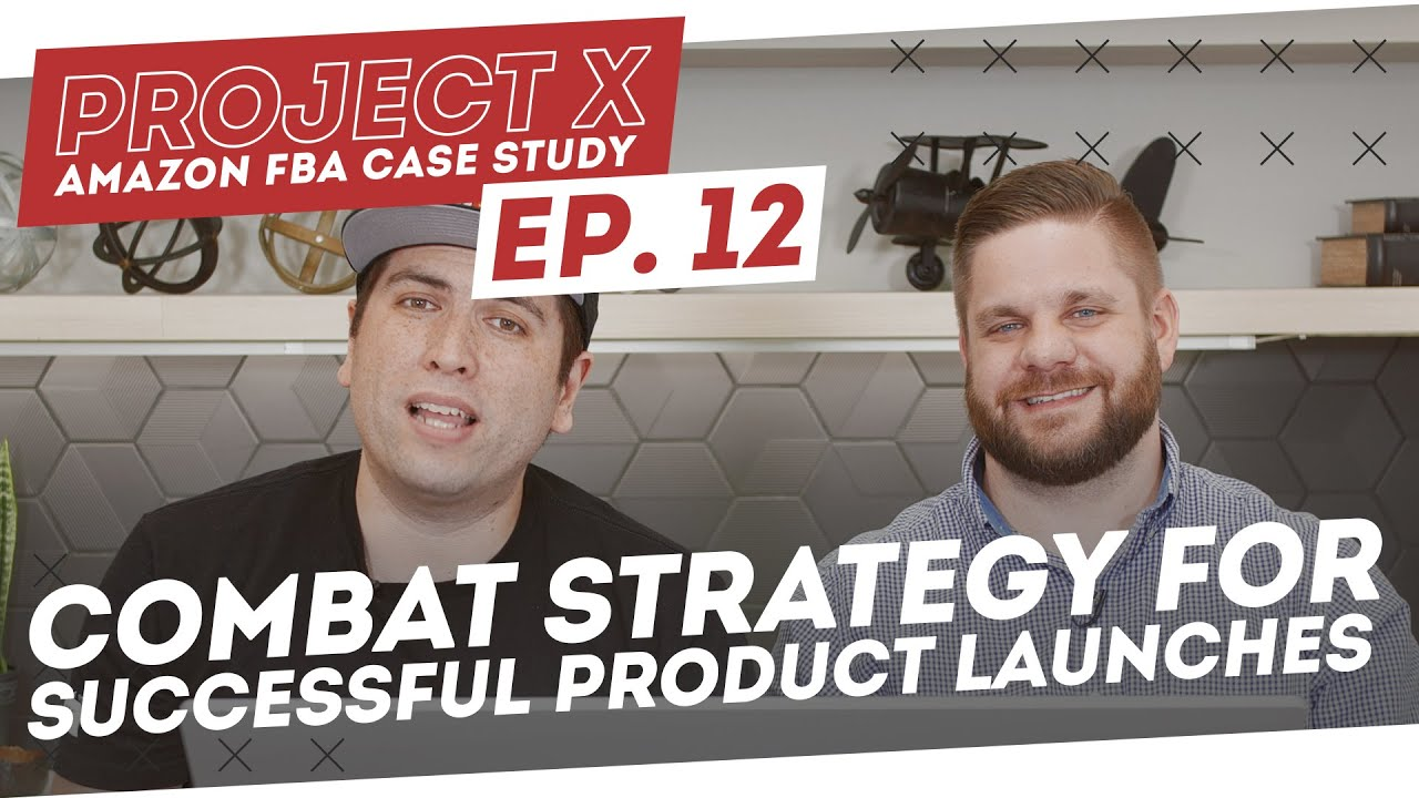 Amazon FBA Case Study | A Combat Strategy For Successful Product Launches - Project X: Episode 12