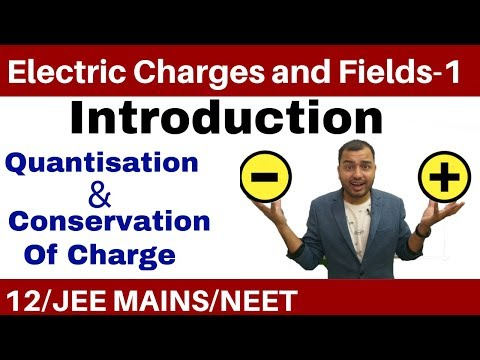 Class 12 Chapter 1 || Electric Charges And Fields 01 || Quantisation And Conservation Of Charge