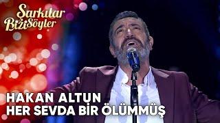 Her Sevda Bir Ölümmüş - @Hakan Altun | Şarkılar Bizi Söyler | Performans