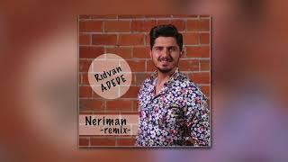 Rıdvan Adede - Neriman (Remix)
