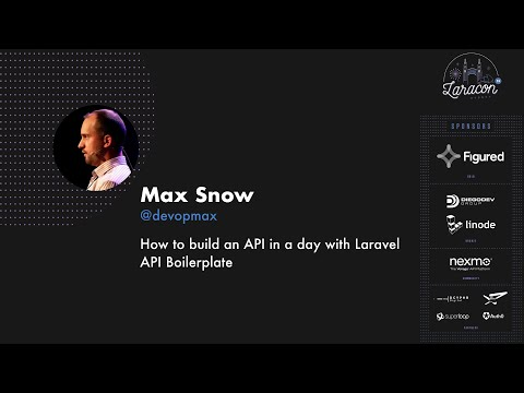 Max Snow - How To Build An API In A Day With Laravel API Boilerplate