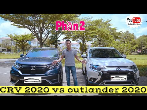 So sánh thẳng tay CRV 2020 vs Outlander 2020 - Ai nên mua xe nào? | P2 | Xe Vui VN - XeVuiVietnam.vn