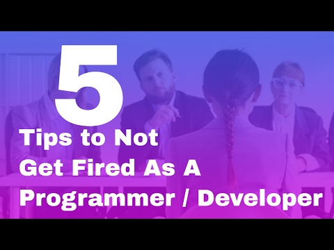 5 Tips to Not Get Fired As A Programmer / Developer
