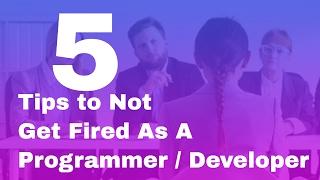 5 Tips to Not Get Fired As A Programmer / Developer