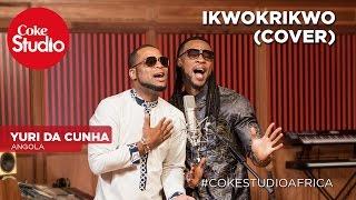 Yuri Da Cunha: Ikwokrikwo (Cover) - Coke Studio Africa