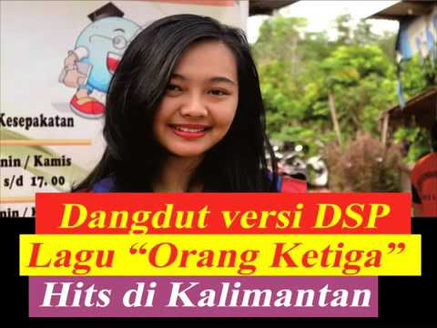 Dangdut versi DSP lagu orang ketiga hits kalimantan