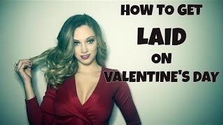 How To Get LAID On Valentine's Day