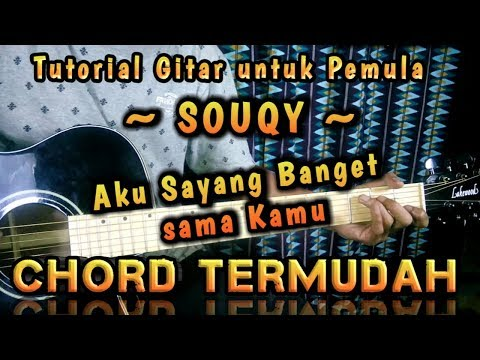 Chord/Kunci TerMudah Aku Sayang Banget Sama Kamu - Souqy (Tutorial Gitar)