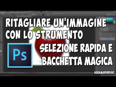 Tutorial - Come Ritagliare Un'immagine Con Selezione Rapida E Bacchetta Magica - Adobe Photoshop CC