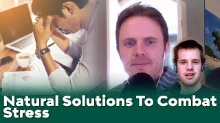 Natural solutions to combat stress - Podcast #122