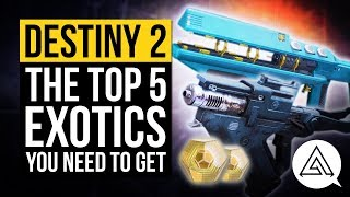 DESTINY 2 | Top 5 Exotics You Need To Get