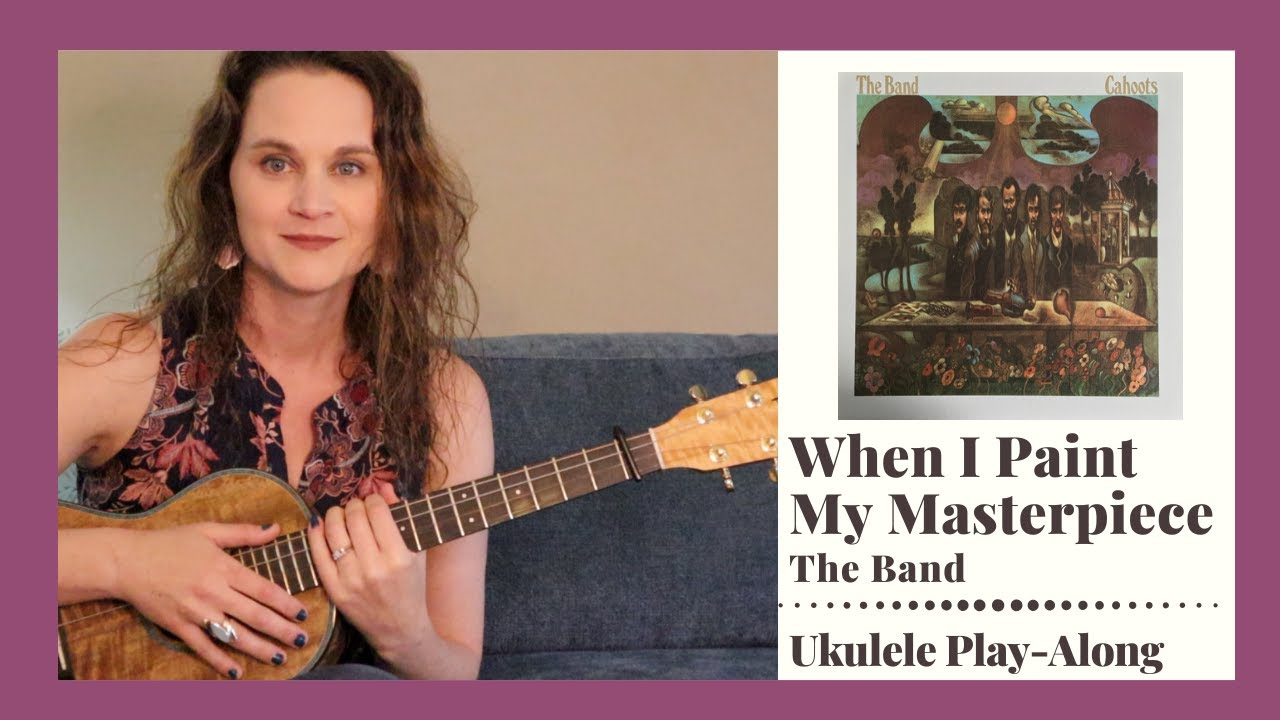 When I Paint My Masterpiece   The Band Version   Baritone Ukulele Play Along