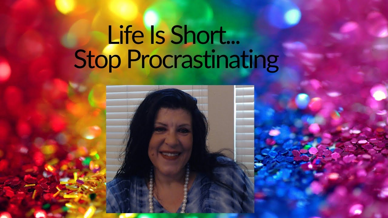 Life Is Short: Stop Procrastinating