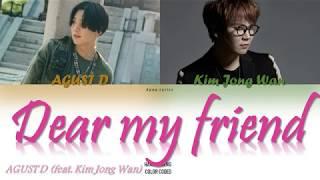 Baixar Agust D (SUGA of BTS) - Dear my friend (feat. Kim Jong Wan of NELL) Lyrics (Color Coded Han|Rom|Eng)