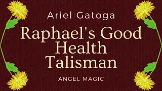 Raphael's Good Health Talisman - Angel Magic with Ariel Gatoga