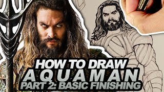 HOW TO DRAW AQUAMAN PART 2 of 3: BASIC FINISHING