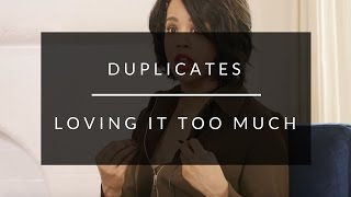 Duplicates: Loving It Too Much