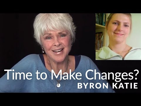 How Do You Know When It's Time to Make Changes?—The Work of Byron Katie®