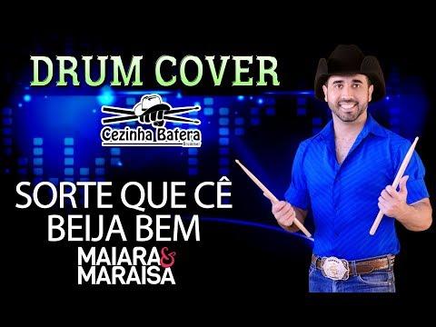 Sorte Que Cê Beija Bem -  Maiara & Maraisa - Cezinha Batera Drum
