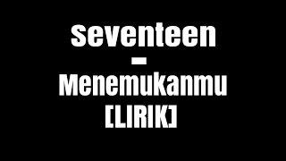 Seventen - Menemukanmu [LIRIK]