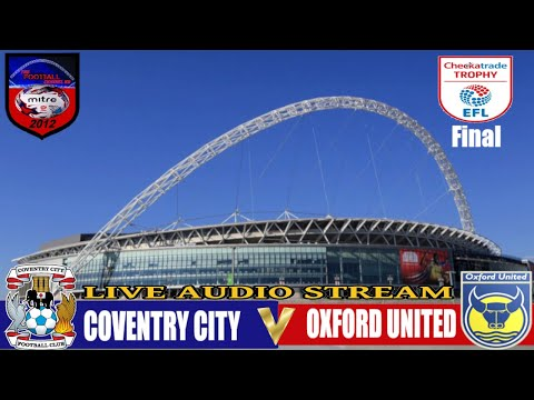 COVENTRY CITY 2-1 OXFORD UNITED  | CHECKATRADE TROPHY FINAL | LIVE AUDIO STREAM 2017