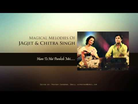 Hum To Hai pardesh Mein...by Jagjit & Chitra Singh