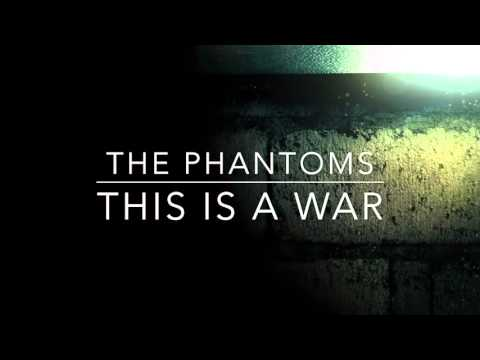 The Phantoms  This is a War