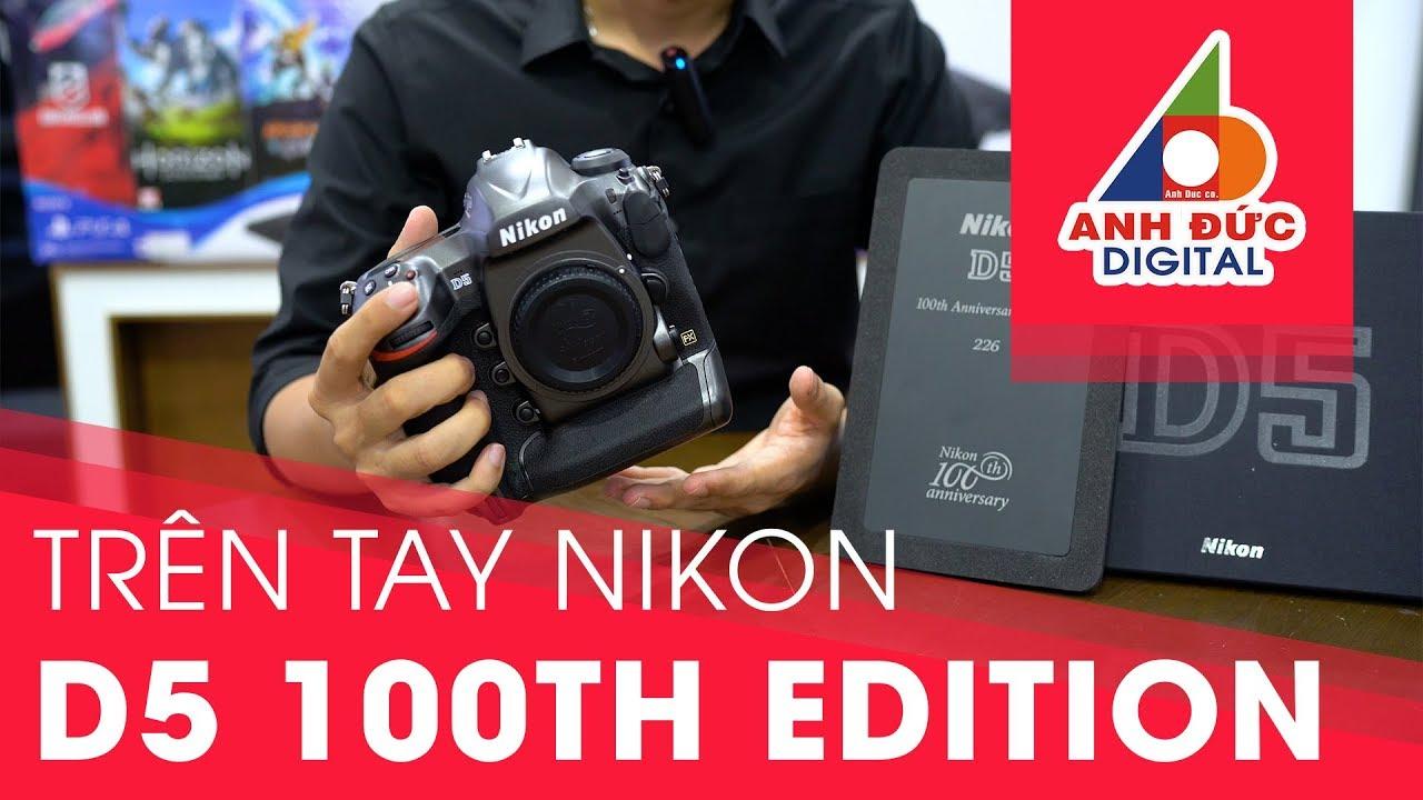 Đập Hộp Nikon D5 Phiên Bản Kỷ Niệm 100 Năm | Anh Đức Digital