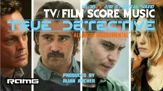 "TV/Film Theme Score - True Detective - ""All Night Instrumental"" - Produced by Rijan Archer"