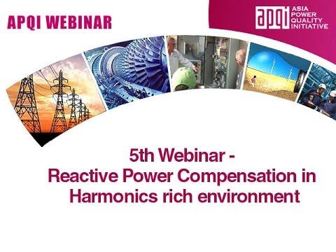 5th Webinar -  Reactive Power Compensation in Harmonics rich environment