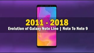 The Evolution of Samsung's Galaxy Note Line | From The First Galaxy Note to Note9