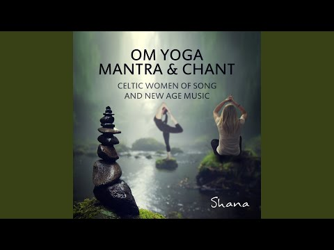 Om Yoga Mantra & Chant: Celtic Women of Song & New Age Music - The Soul of Reiki Healing for Meditation, Songs and Relaxing Nature Sounds for Awakening, Mindfulness & Yoga