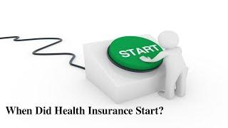 When Did Health Insurance Start ?