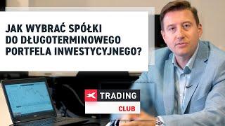 Jak Wybrać Spółki Do Długoterminowego Portfela Inwestycyjnego Albert Rokicki XTB Trading Club