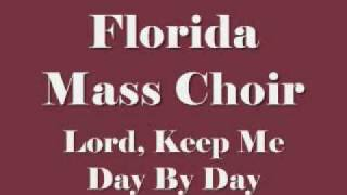 Florida Mass Choir - Lord, Keep Me Day By Day