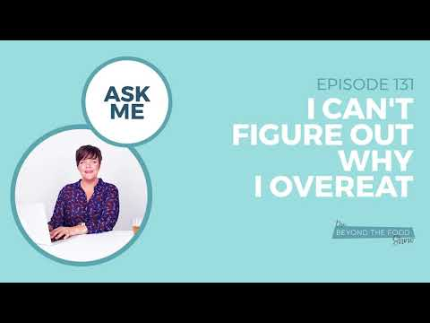 131-Ask Me: I Can't Figure Out Why I Overeat?