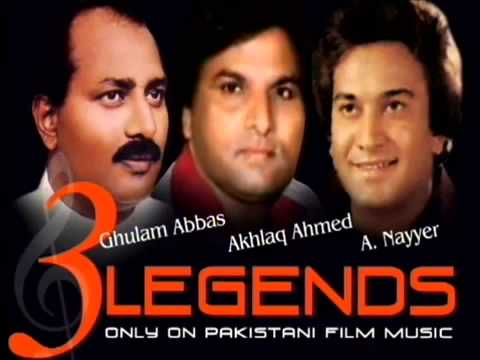 3 GREAT LEGENDS   Ghulam Abbas   Akhlaq Ahmed   A  Nayyer Various Film Songs