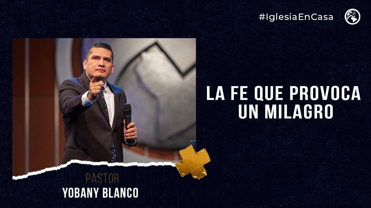 La fe que provoca un milagro - Pastor Yobany Blanco