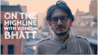 EXCLUSIVE: On the Highline with Vishesh Bhatt