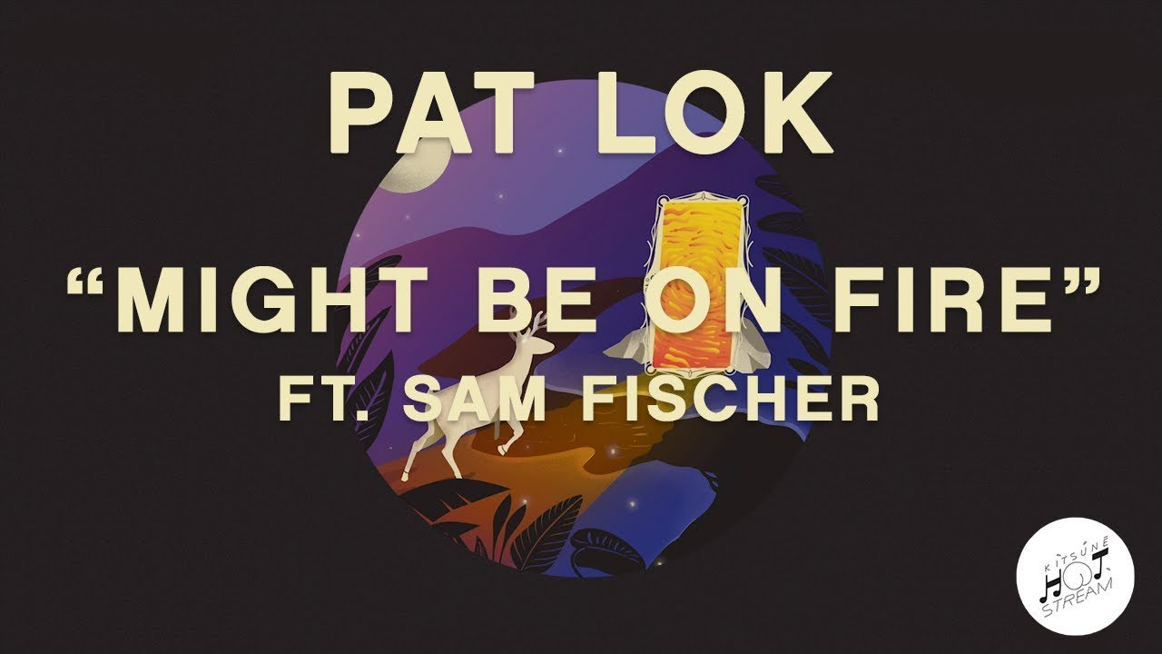 pat-lok-might-be-on-fire-feat-sam-fischer-official-audio-pat-lok