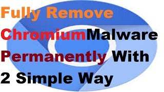 How To Fully Remove Chromium Malware Permanently With 2 Simple Way