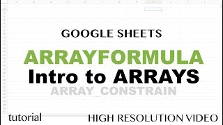 Google Sheets ARRAYFORMULA, Introductions to Arrays, ARRAY_CONSTRAIN, SORT Functions Tutorial