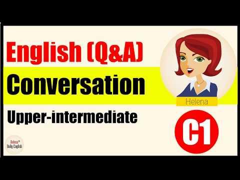 English Conversation Practice 1h30(Upper-Intermediate Level): Daily topics - Part 1