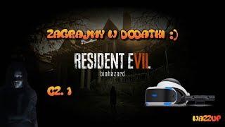 Resident Evil 7 Biohazard VR Zagrajmy w Dodatki część 1 Wazzup :)